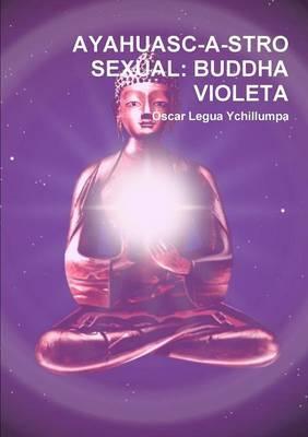 Ayahuasc-a-stro Sexual: Buddha Violeta