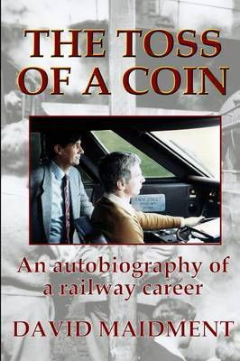 The Toss of a Coin: An autobiography of a railway career