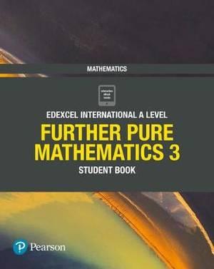 Pearson Edexcel International A Level Mathematics Further Pure Mathematics 3 Student Book