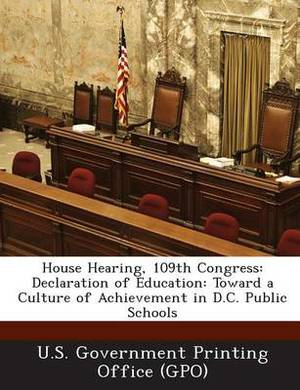 House Hearing, 109th Congress: Declaration of Education: Toward a Culture of Achievement in D.C. Public Schools