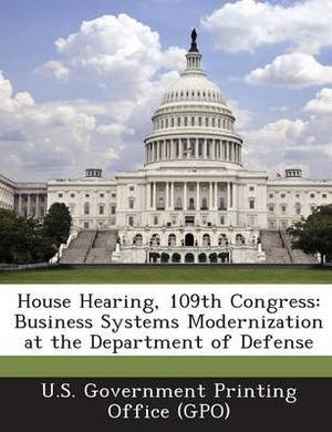 House Hearing, 109th Congress: Business Systems Modernization at the Department of Defense