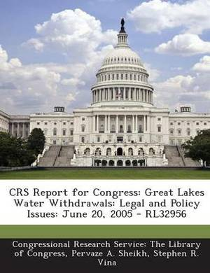 Crs Report for Congress: Great Lakes Water Withdrawals: Legal and Policy Issues: June 20, 2005 - Rl32956