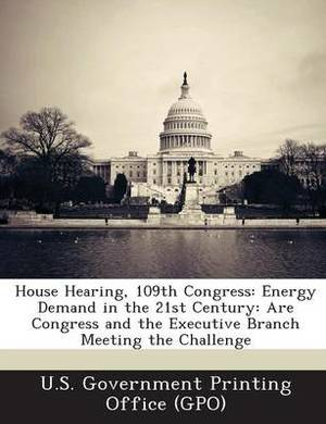 House Hearing, 109th Congress: Energy Demand in the 21st Century: Are Congress and the Executive Branch Meeting the Challenge