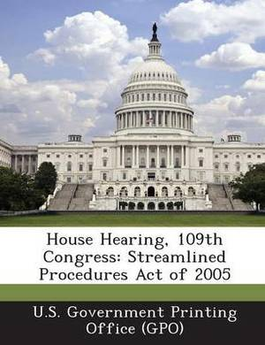 House Hearing, 109th Congress: Streamlined Procedures Act of 2005
