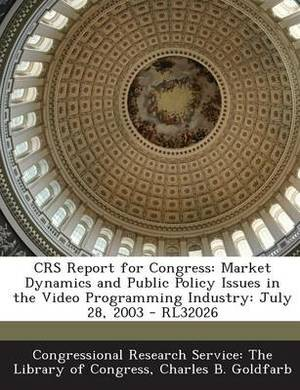 Crs Report for Congress: Market Dynamics and Public Policy Issues in the Video Programming Industry: July 28, 2003 - Rl32026