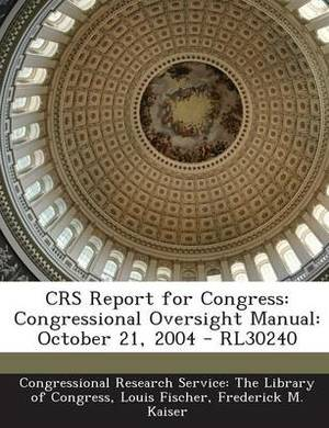 Crs Report for Congress: Congressional Oversight Manual: October 21, 2004 - Rl30240