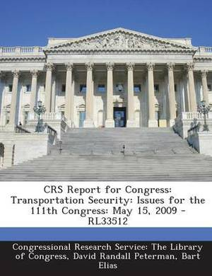 Crs Report for Congress: Transportation Security: Issues for the 111th Congress: May 15, 2009 - Rl33512