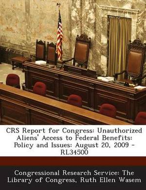 Crs Report for Congress: Unauthorized Aliens' Access to Federal Benefits: Policy and Issues: August 20, 2009 - Rl34500