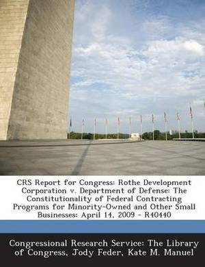 Crs Report for Congress: Rothe Development Corporation V. Department of Defense: The Constitutionality of Federal Contracting Programs for Mino