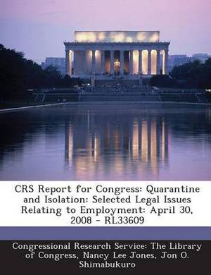 Crs Report for Congress: Quarantine and Isolation: Selected Legal Issues Relating to Employment: April 30, 2008 - Rl33609