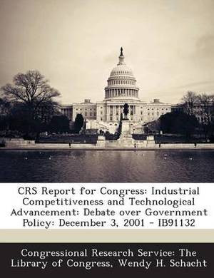 Crs Report for Congress: Industrial Competitiveness and Technological Advancement: Debate Over Government Policy: December 3, 2001 - Ib91132