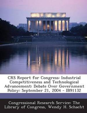 Crs Report for Congress: Industrial Competitiveness and Technological Advancement: Debate Over Government Policy: September 21, 2004 - Ib91132