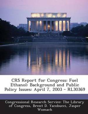 Crs Report for Congress: Fuel Ethanol: Background and Public Policy Issues: April 7, 2003 - Rl30369