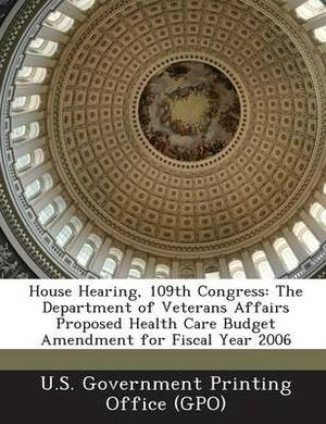 House Hearing, 109th Congress: The Department of Veterans Affairs Proposed Health Care Budget Amendment for Fiscal Year 2006