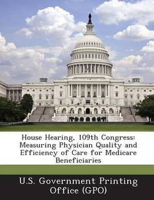 House Hearing, 109th Congress: Measuring Physician Quality and Efficiency of Care for Medicare Beneficiaries