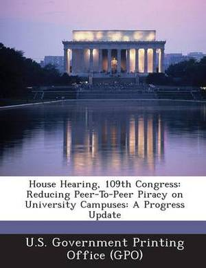 House Hearing, 109th Congress: Reducing Peer-To-Peer Piracy on University Campuses: A Progress Update