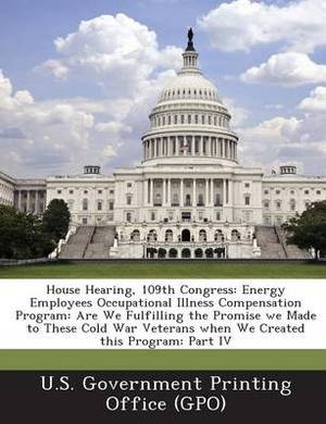 House Hearing, 109th Congress: Energy Employees Occupational Illness Compensation Program: Are We Fulfilling the Promise We Made to These Cold War Ve