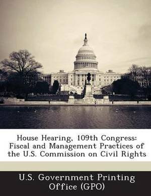 House Hearing, 109th Congress: Fiscal and Management Practices of the U.S. Commission on Civil Rights