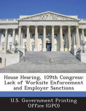 House Hearing, 109th Congress: Lack of Worksite Enforcement and Employer Sanctions