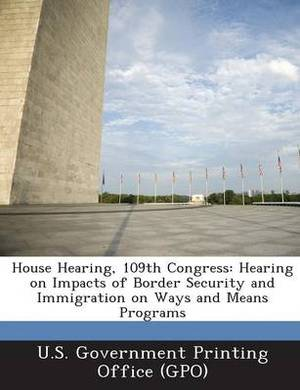 House Hearing, 109th Congress: Hearing on Impacts of Border Security and Immigration on Ways and Means Programs