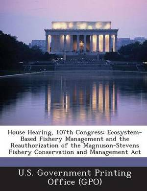 House Hearing, 107th Congress: Ecosystem-Based Fishery Management and the Reauthorization of the Magnuson-Stevens Fishery Conservation and Management