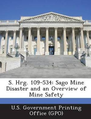 S. Hrg. 109-534: Sago Mine Disaster and an Overview of Mine Safety