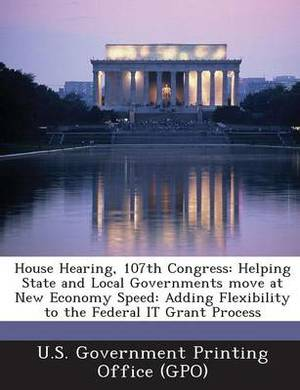 House Hearing, 107th Congress: Helping State and Local Governments Move at New Economy Speed: Adding Flexibility to the Federal It Grant Process