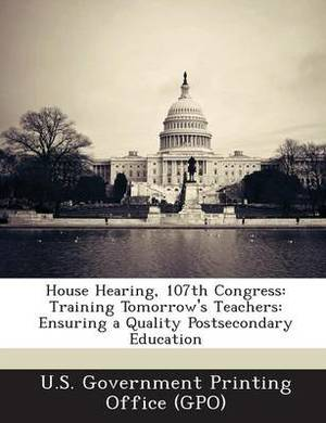 House Hearing, 107th Congress: Training Tomorrow's Teachers: Ensuring a Quality Postsecondary Education