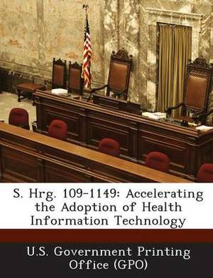 S. Hrg. 109-1149: Accelerating the Adoption of Health Information Technology