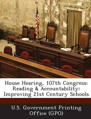 House Hearing, 107th Congress: Reading & Accountability: Improving 21st Century Schools