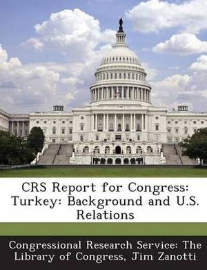 Crs Report for Congress: Turkey: Background and U.S. Relations