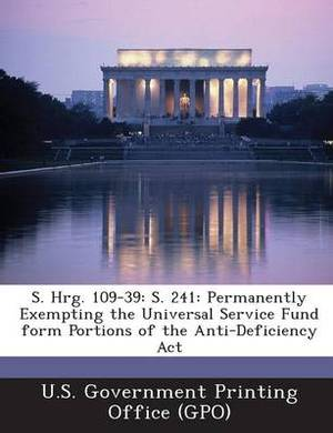 S. Hrg. 109-39: S. 241: Permanently Exempting the Universal Service Fund Form Portions of the Anti-Deficiency ACT