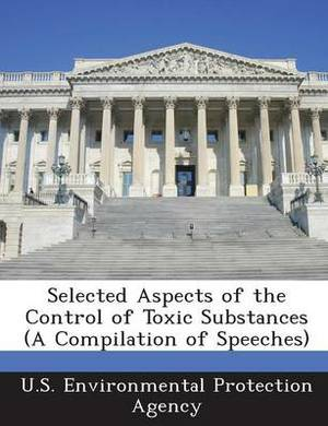 Selected Aspects of the Control of Toxic Substances (a Compilation of Speeches)
