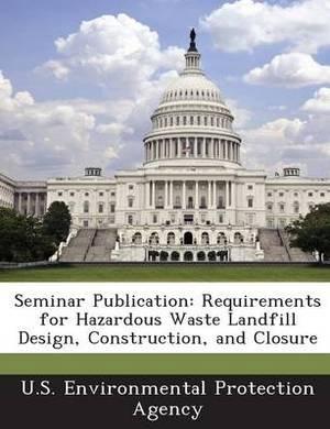 Seminar Publication: Requirements for Hazardous Waste Landfill Design, Construction, and Closure