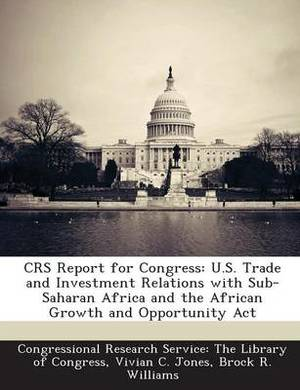 Crs Report for Congress: U.S. Trade and Investment Relations with Sub-Saharan Africa and the African Growth and Opportunity ACT