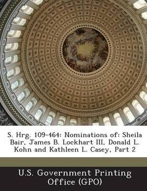 S. Hrg. 109-464: Nominations Of: Sheila Bair, James B. Lockhart III, Donald L. Kohn and Kathleen L. Casey, Part 2