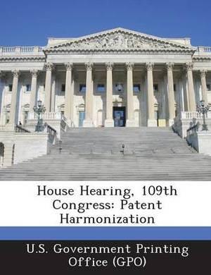 House Hearing, 109th Congress: Patent Harmonization