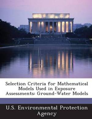 Selection Criteria for Mathematical Models Used in Exposure Assessments: Ground-Water Models