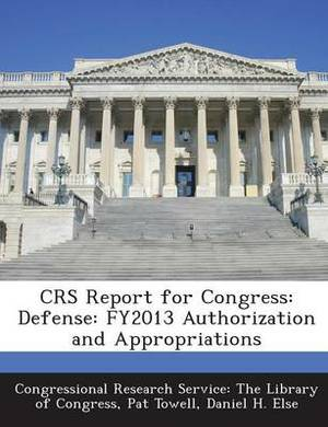 Crs Report for Congress: Defense: Fy2013 Authorization and Appropriations