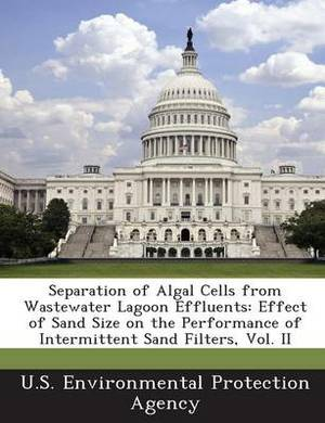 Separation of Algal Cells from Wastewater Lagoon Effluents: Effect of Sand Size on the Performance of Intermittent Sand Filters, Vol. II