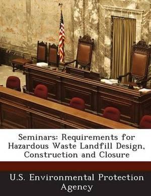 Seminars: Requirements for Hazardous Waste Landfill Design, Construction and Closure
