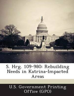 S. Hrg. 109-980: Rebuilding Needs in Katrina-Impacted Areas