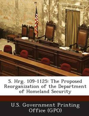 S. Hrg. 109-1125: The Proposed Reorganization of the Department of Homeland Security