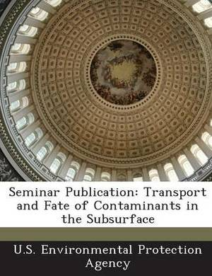 Seminar Publication: Transport and Fate of Contaminants in the Subsurface