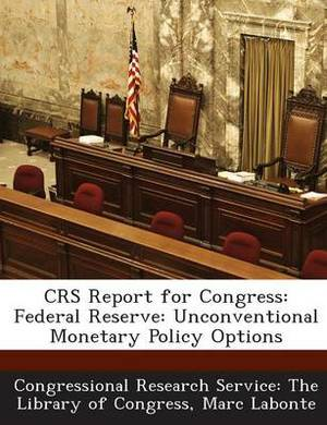Crs Report for Congress: Federal Reserve: Unconventional Monetary Policy Options