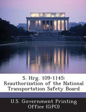 S. Hrg. 109-1145: Reauthorization of the National Transportation Safety Board