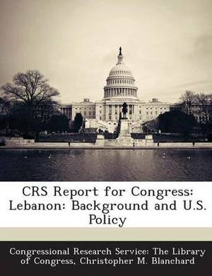 Crs Report for Congress: Lebanon: Background and U.S. Policy