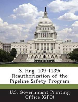S. Hrg. 109-1139: Reauthorization of the Pipeline Safety Program