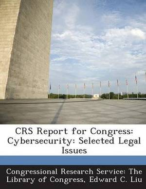 Crs Report for Congress: Cybersecurity: Selected Legal Issues