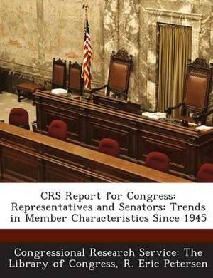 Crs Report for Congress: Representatives and Senators: Trends in Member Characteristics Since 1945